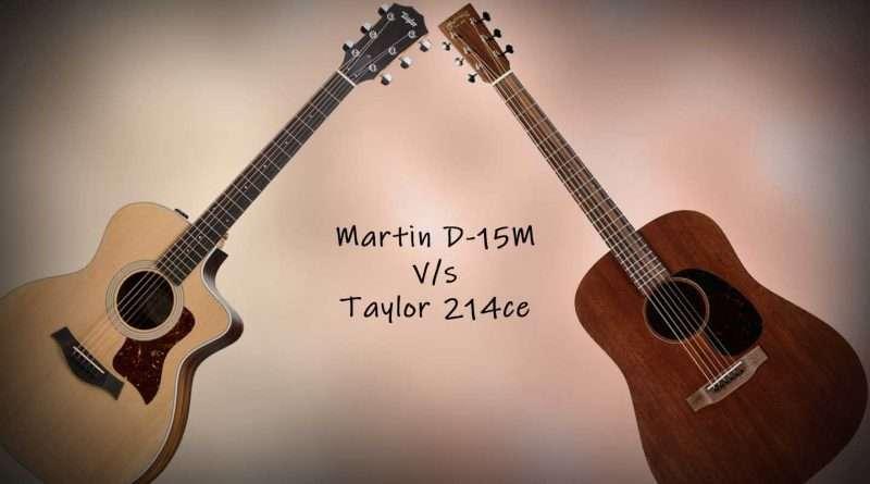 Taylor 214ce vs Martin D-15M